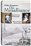 Die Mesalliance: Georg Forster: Weltumsegler - Therese Forster: Schriftstellerin