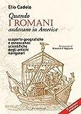 Scarica Libro Quando i romani andavano in America Scoperte geografiche e conoscenze scientifiche degli antichi navigatori (PDF,EPUB,MOBI) Online Italiano Gratis