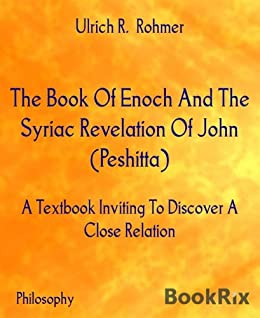 The Book Of Enoch And The Syriac Revelation Of John (Peshitta): A Textbook Inviting To Discover A Close Relation (English Edition) de [Rohmer, Ulrich R.]