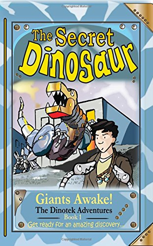 The Secret Dinosaur: Giants Awake! (The Dinotek Adventures, A Dinosaur Adventure Story Series for Young Readers)
