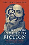 The Man Who Invented Fiction: How Cervantes Ushered in the Modern World