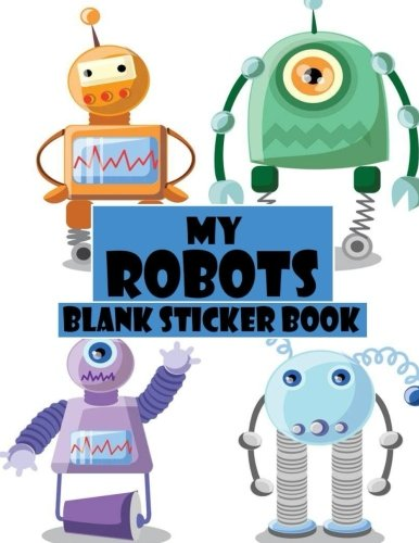 My Robots Blank Sticker Book: Funny Robot, Blank Sticker Book 8.5 x 11, 100 Pages: Volume 6