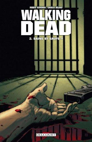 Walking Dead T03 : Sains et saufs ? par Robert Kirkman