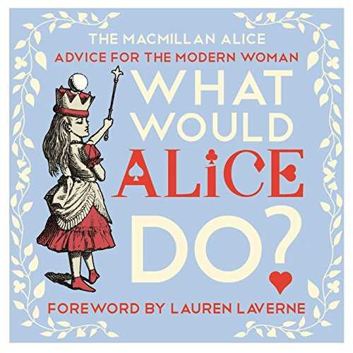 What Would Alice Do?: Advice for the Modern Woman (Macmillan Alice) por Lewis Carroll