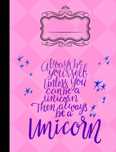 Always Be Yourself Unless You Can Be A Unicorn Composition Notebook - 5x5 Quad: 7.44 x 9.69 - 5x5 Quad Ruled Graph Paper - 200 Pages