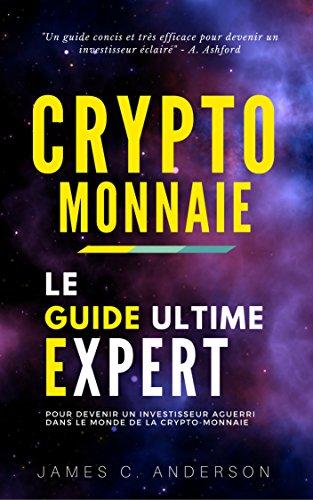 Couverture du livre Crypto-monnaie: Le Guide Ultime Expert pour Devenir un Investisseur Aguerri dans le Monde de la Crypto-monnaie