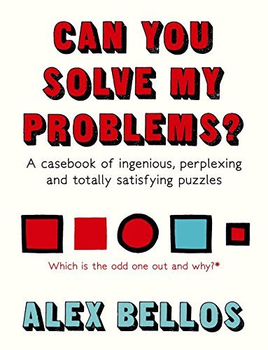 Can You Solve My Problems?: A casebook of ingenious, perplexing and totally satisfying puzzles by Alex Bellos (2016-11-03)