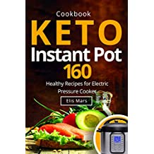 Keto Instant Pot Cookbook: 160 Healthy Recipes for Electric Pressure Cooker (English Edition)