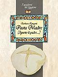Pasta Madre (Ignoto il padre...): Tutto sulla pasta madre, il lievito naturale. Come produrla, conservarla e utilizzarla. Le ricette con la pasta madre. ... del Loggione, cultura enogastronomica)