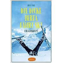 Die dicke Berta fährt Ski: Urlaubskrimi