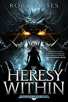 The Heresy Within (The Ties that Bind Book 1) by [Hayes, Rob J.]