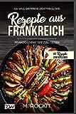 Rezepte aus Frankreich,Französische Spezialitäten: ICH WILL DIE MAGIE DER TRIKOLORE (66 Rezepte zum Verlieben, Teil, Band 19)