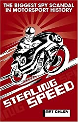 Stealing Speed: The biggest spy scandal in motorsport history by Mat Oxley (2009-11-01)