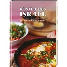 Köstliches Israel: Rezepte, Traditionen, Feiertage