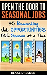 Open The Door to Seasonal Jobs - 75 Rewarding Job Opportunities - One Season at a Time (English Edition)