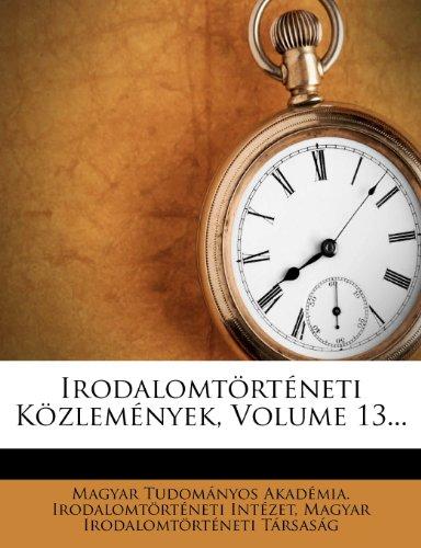 Irodalomtörténeti Közlemények, Volume 13...