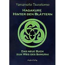 Hagakure. Hinter den Blättern. Das neue Buch zum Weg des Samurai.