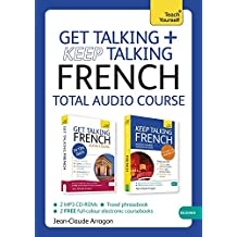 Get Talking and Keep Talking French Total Audio Course: (Audio Pack) the Essential Short Course for Speaking and Understanding with Confidence (Teach Yourself)