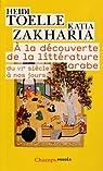 A la découverte de la littérature arabe : Du VIe siècle à nos jours par Toëlle