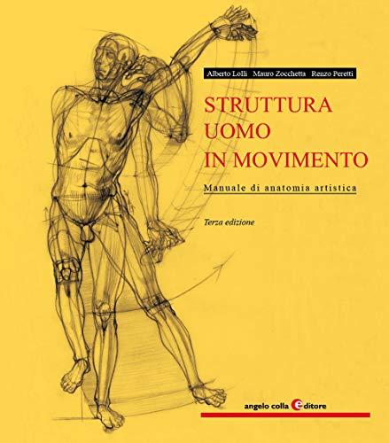 Struttura uomo in movimento. Manuale di anatomia artistica