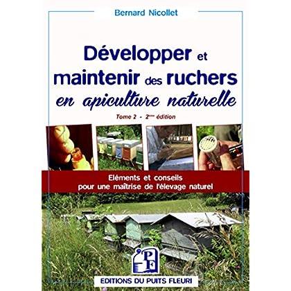 Développer et maintenir des ruchers en apiculture naturelle - Tome 2: Eléments et conseils pour une maîtrise de l'élevage naturel