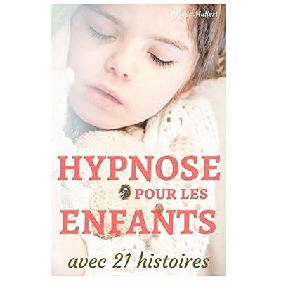 Hypnose pour les enfants , avec 21 histoires: le manuel des parents