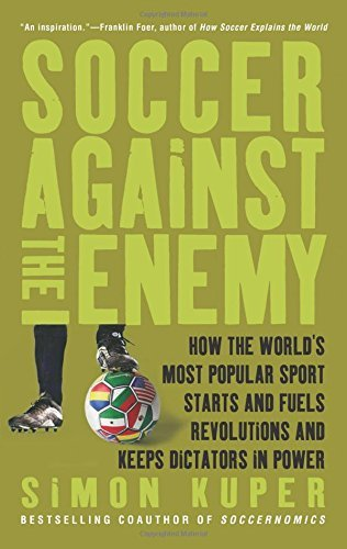 Soccer Against the Enemy: How the World's Most Popular Sport Starts and Fuels Revolutions and Keeps Dictators in Power by Simon Kuper (6-Apr-2010) Paperback