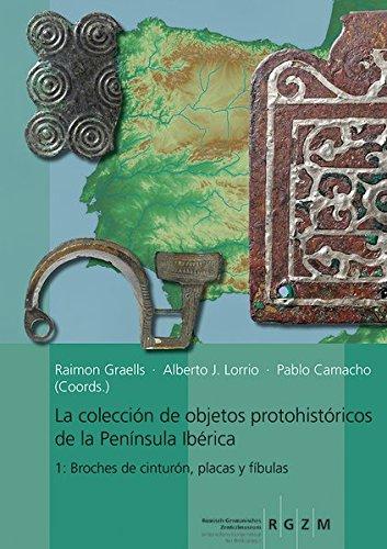 La collección de objetos proto-históricos de la Península Ibérica 1: Broches de cinturón, placas y fíbulas (Römisch Germanisches Zentralmuseum / ... und Frühgeschichtlicher Altertümer, Band 49)