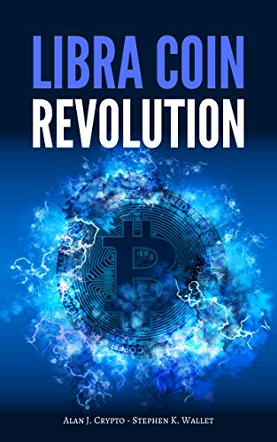 Libra Coin Revolution: Will the Bitcoin (or any other cryptocurrency) and the traditional economy survive? Non-Analytical Forecast of the revolution signed by Facebook di Alan J. Crypto
