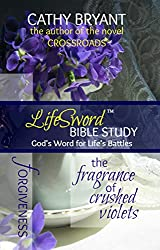 THE FRAGRANCE OF CRUSHED VIOLETS (LifeSword Bible Study Book 1)