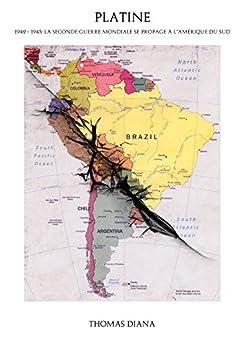 Platine: 1942 - 1945: La Seconde Guerre mondiale se propage à l'Amérique du Sud par [Diana, Thomas]