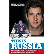 This is Russia: Life in the KHL - Doctors, bazas and millions of air miles (English Edition)