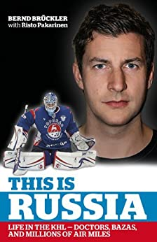 This is Russia: Life in the KHL - Doctors, bazas and millions of air miles (English Edition) von [Bruckler, Bernd, Pakarinen, Risto]