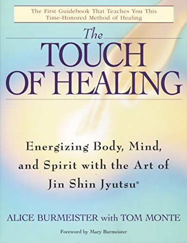 The Touch of Healing: Energizing the Body, Mind, and Spirit With Jin Shin Jyutsu - Healing Touch Therapie