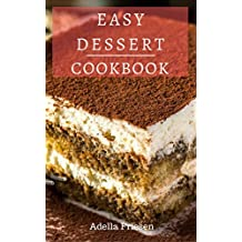 Easy Dessert Cookbook: Delicious Dessert Recipes You Can Easily Make At Home! (English Edition)