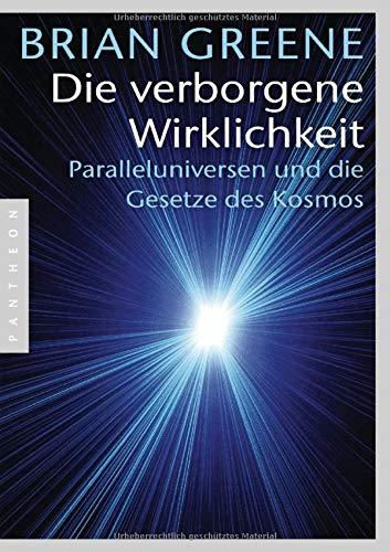 Die verborgene Wirklichkeit: Paralleluniversen und die Gesetze des Kosmos -