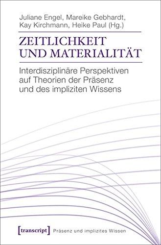 Zeitlichkeit und Materialität: Interdisziplinäre Perspektiven auf Theorien der Präsenz und des impliziten Wissens (Präsenz und implizites Wissen)