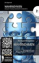 Wahrnehmen: Arbeitsheft IB1 zum Workbook Manipulation (Grundlagen/Hirnmechanik)