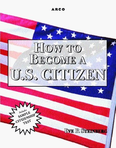 Arco How to Become a U.S. Citizen by Eve P. Steinberg (1998-02-01)
