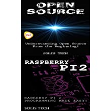 Open Source & Raspberry Pi 2:Understanding Open Source From the Beginning! & Raspberry Pi 2 Programming Made Easy! (English Edition)