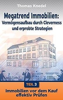 Immobilien vor dem Kauf effektiv prüfen (Megatrend Immobilien: Vermögensaufbau durch Cleverness und erprobte Strategien 3) von [Knedel, Thomas]