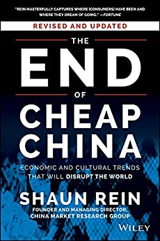 The End of Cheap China, Revised and Updated: Economic and Cultural Trends That Will Disrupt the World by [Rein, Shaun]
