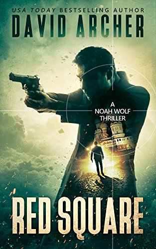Red Square - An Action Thriller Novel (A Noah Wolf Novel, Thriller, Action, Mystery Book 9) (English Edition)