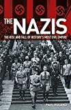 The Nazis: The Rise and Fall of Historys Most Evil Empire
