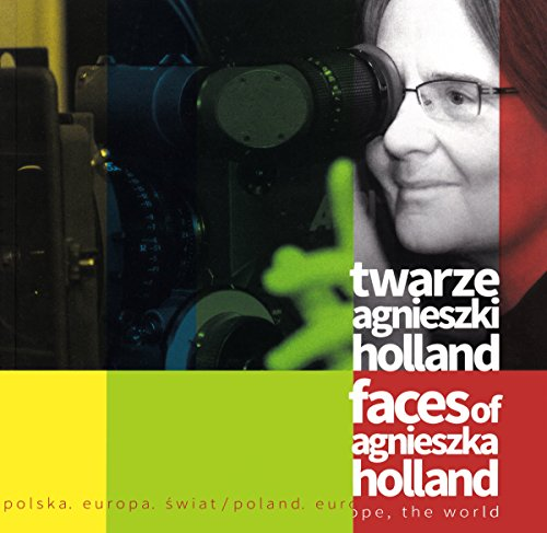 Poland, Europe, the World: Faces of Agnieszka Holland / Polska, Europa, Swiat: Twarze Agnieszki Holland par Krystyna Zamyslowska