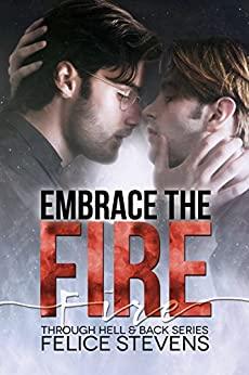 Embrace the Fire (Through Hell and Back Book 3) by [Stevens, Felice]