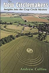 [The New Circlemakers: Insights into the Crop Circle Mystery] (By: Andrew Collins) [published: November, 2009]