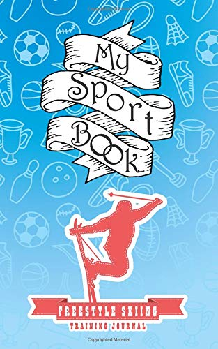 My sport book - Freestyle Skiing training journal: 200 cream pages with 5