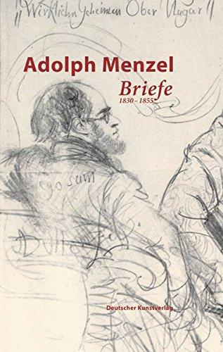 Adolph Menzel. Briefe: Band 1: 1830 - 1855. Band 2: 1856 - 1880. Band 3: 1881 - 1905. Band 4: Verzeichnisse (Quellen zur deutschen Kunstgeschichte vom Klassizismus bis zur Gegenwart)
