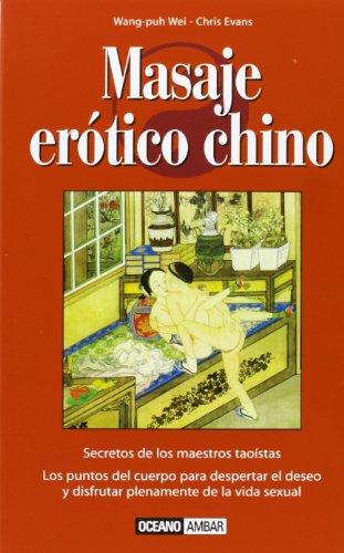 Masaje erótico chino: Los puntos del cuerpo para despertar el deseo y disfrutar plenamente de la vida sexual por Chris Evans